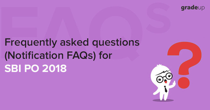Frequently Asked Questions about SBI PO Exam Notifications 2018