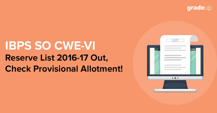 IBPS SO CWE SPL-VI Reserve List 2016-17 Out, Check Provisional Allotment!