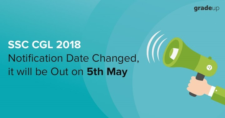 SSC CGL 2018 Notification Date Changed, it will be Out on 5th May!