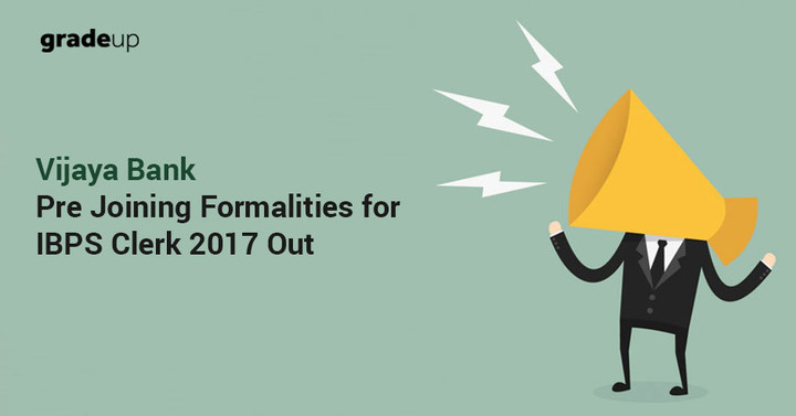 Vijaya Bank Pre Joining Formalities for IBPS Clerk 2017 Out , Check Now!