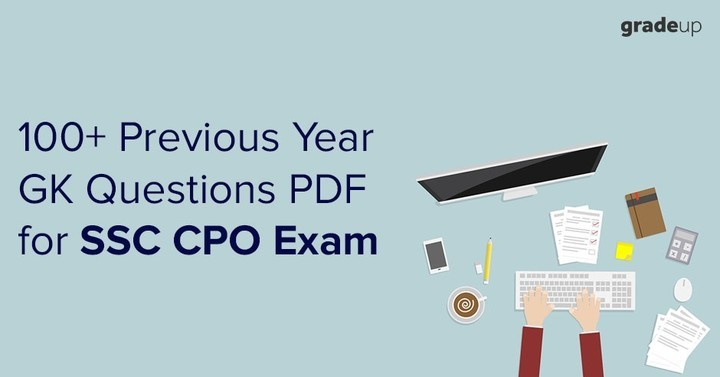 100+ Previous Year GK Questions PDF for SSC CPO Exam 2018
