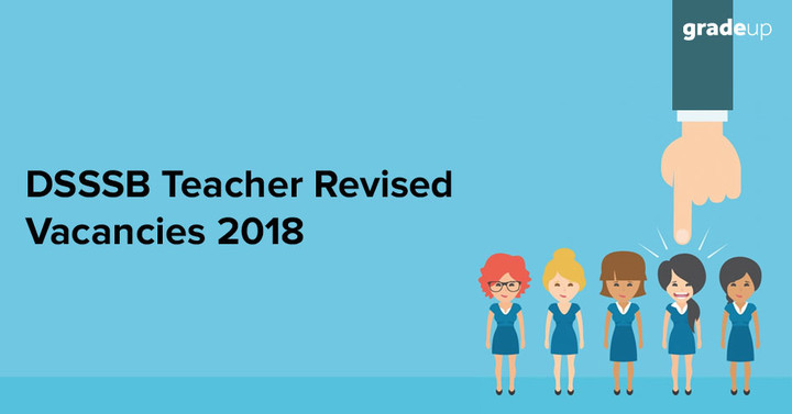 DSSSB Teacher Revised Vacancies 2018 - Check Here
