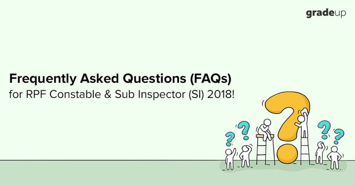 Frequently Asked Questions (FAQs) for RPF Constable & Sub Inspector (SI) 2018!