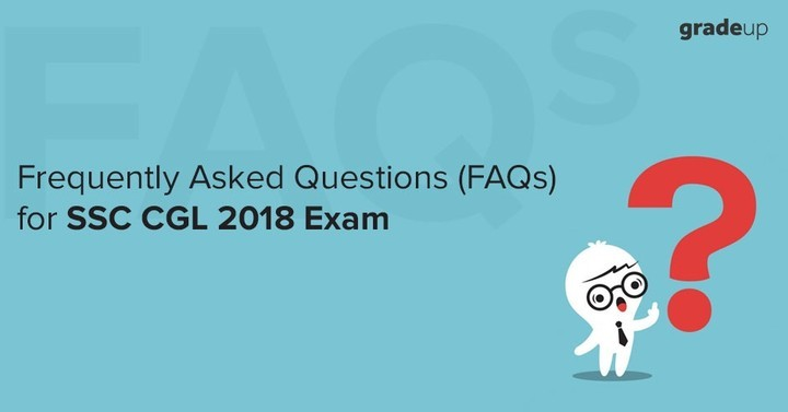 Frequently Asked Questions (FAQs) for SSC CGL 2018 Exam