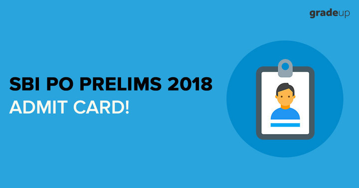 SBI PO Admit Card 2018 Out, Download SBI PO Prelims Call Letter Now!