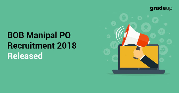 BOB Manipal PO 2018 Notification out for 600 Vacancies, Exam Pattern Changed!