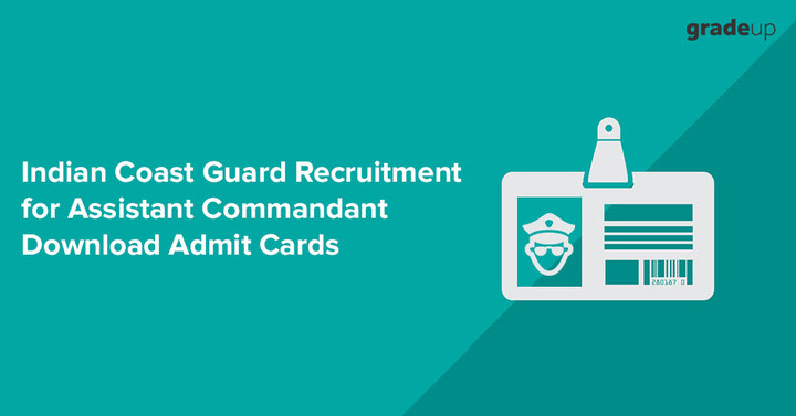 Indian Coast Guard Admit Card 2018 Released, Download Now!