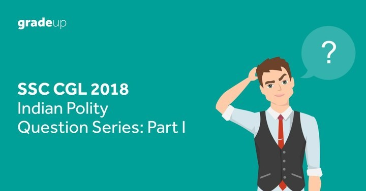 SSC CGL 2018 Indian Polity Question Series Part I