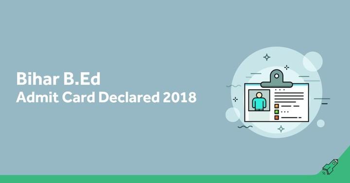 Bihar B.Ed Admit Card 2018 Out, Download Bihar B.Ed CET Admit Card!