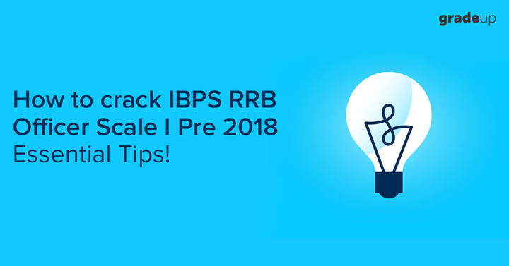 How to crack IBPS RRB Officer Scale I Pre 2018: Essential Tips!
