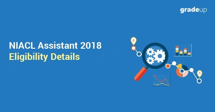 NIACL Assistant Eligibility 2018: Age Limit, Educational Qualification