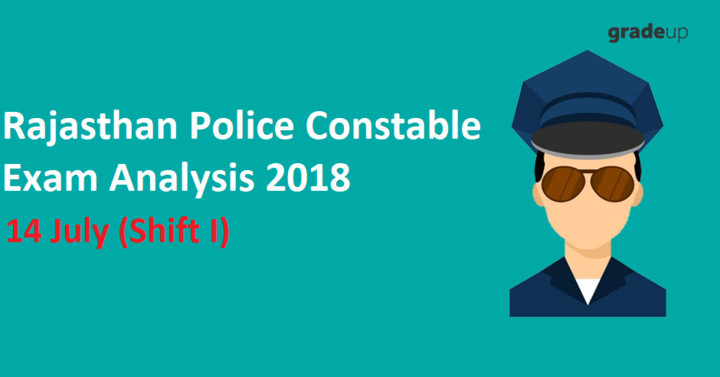 Rajasthan Police Constable Exam Analysis 2018(With Real Question Paper): 14 July (Shift I)