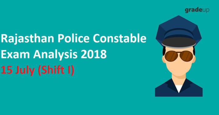 Rajasthan Police Constable Exam Analysis 2018 (With Question Paper PDF): 15 July (Shift I)