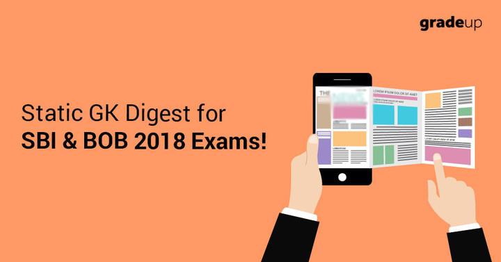 स्टेटिक जीके डाइजेस्ट एस.बी.आई और बी.ओ.बी 2018 परीक्षाओं के लिए!