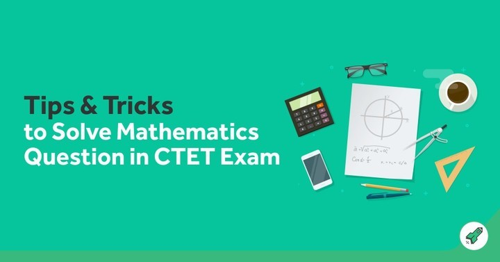Tips and Tricks to Solve Mathematics Question in CTET Exam