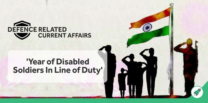 Defence-related Current Affairs: 'Year of Disabled Soldiers In Line of Duty'!
