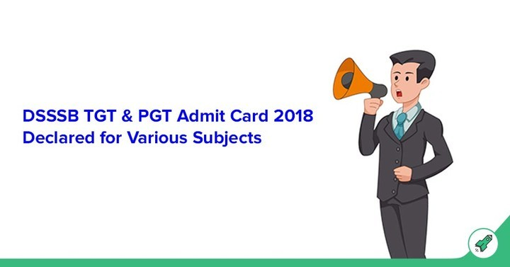 DSSSB TGT & PGT Admit Card 2018 Declared for Various Subjects, Download Here!