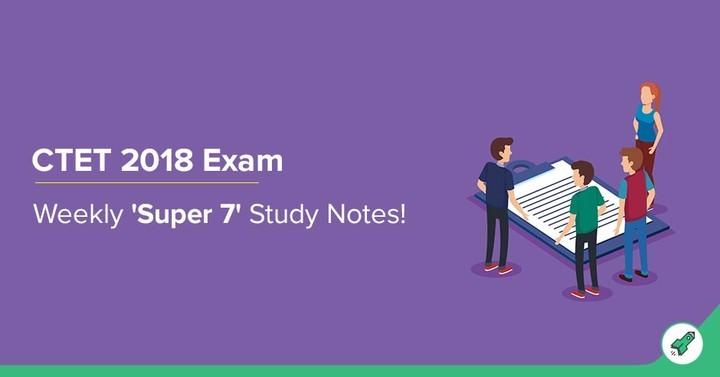 सीटीईटी 2018 परीक्षा: 'साप्ताहिक सुपर 7 अध्ययन नोट्स