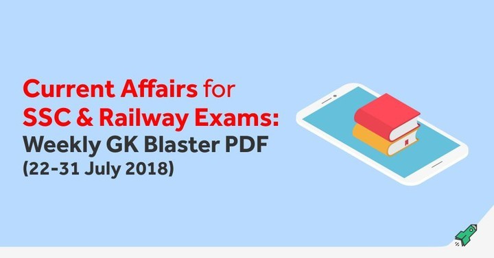 Current Affairs for SSC & Railway Exams: Weekly GK Blaster PDF (22-31st July 2018)