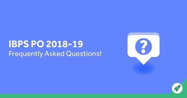Frequently Asked Questions (FAQs) for IBPS PO Recruitment Exam 2018