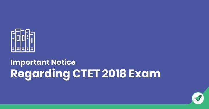 सीटीईटी  2018 परीक्षा  से संबंधित महत्वपूर्ण सूचना