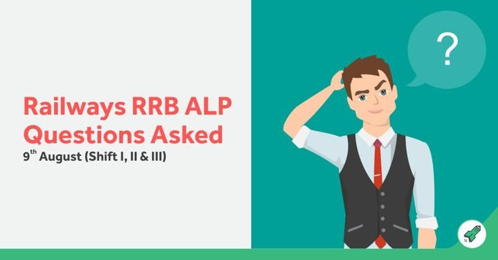 Railways RRB ALP Questions Asked: 9th August 2018 (Shift I, II, III)