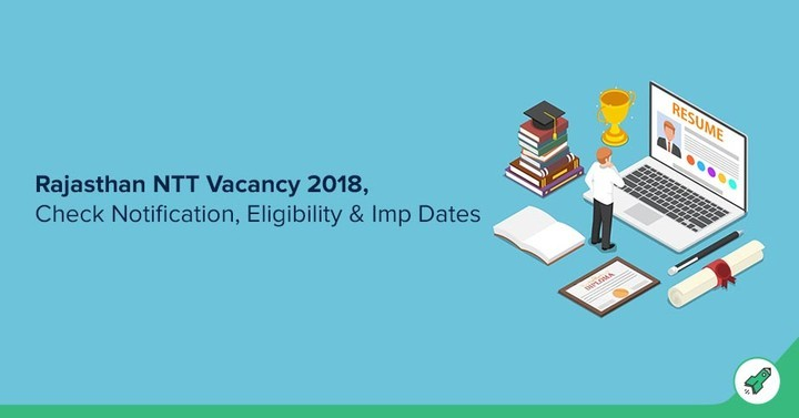 Rajasthan NTT Vacancy 2018: Dates, Notification, Eligibility