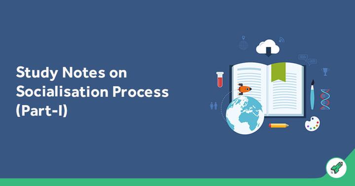समाजीकरण की प्रक्रिया पर अध्ययन नोट्स - I