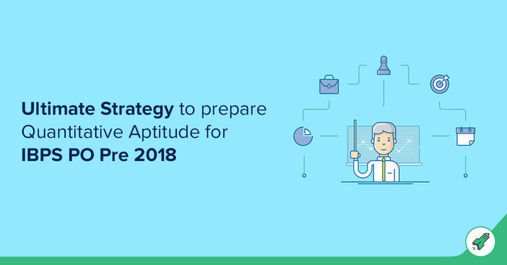 Ultimate Strategy to prepare Quantitative Aptitude for IBPS PO 2018