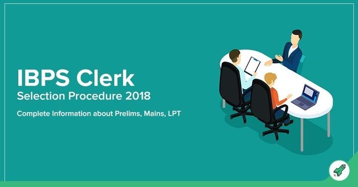 IBPS Clerk Selection Process 2018 (Prelims/Mains/Language Proficiency Test)