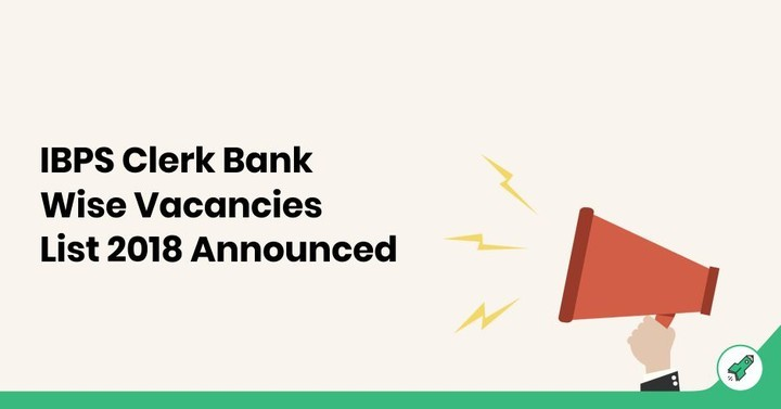 IBPS Clerk Bank Wise Vacancies List 2018 Announced, Check Here!