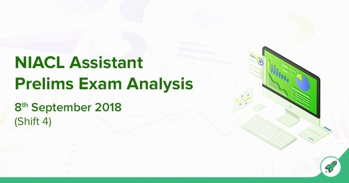 NIACL Assistant Prelims Exam Analysis 2018 Shift 4: 8th Sept, Overall Exam Analysis!