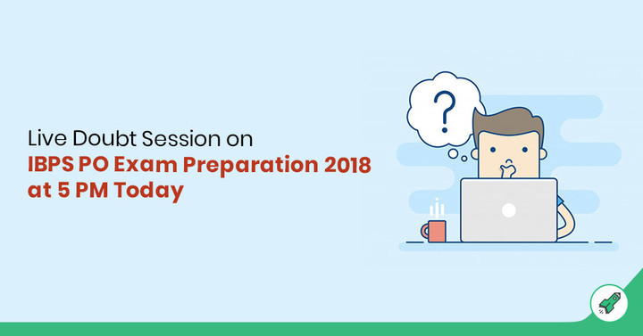 Live Doubt Session for IBPS PO 2018 Exam Preparation & Study Tips: Watch Now!