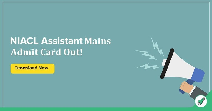 NIACL Admit Card 2018 Out, Download NIACL Assistant Mains Admit Card Here!