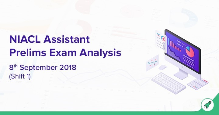 NIACL Assistant Prelims Exam Analysis 2018 & Review: 8th Sep - Slot 1