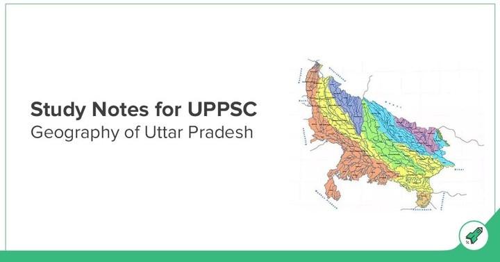 यूपीएससी अध्ययन नोट्स: उत्तर प्रदेश का भूगोल
