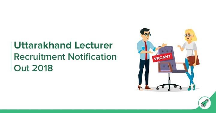 उत्तराखंड प्रवक्ता रिक्ति 2018: परीक्षा तिथि, अधिसूचना, ऑनलाइन आवेदन