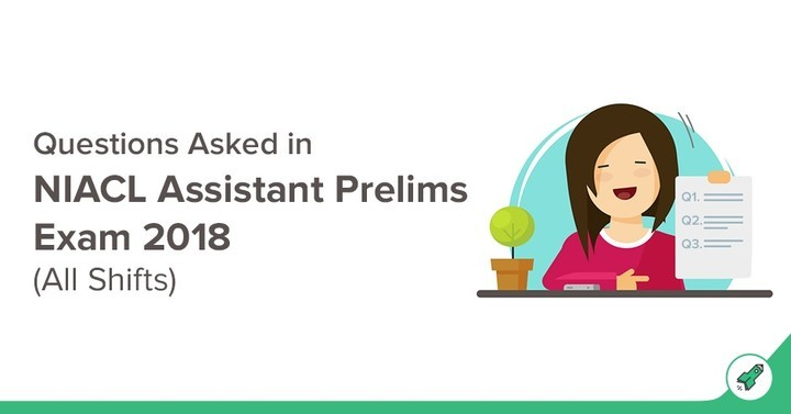 Questions Asked in NIACL Assistant Prelims Exam 2018 (All Shifts)