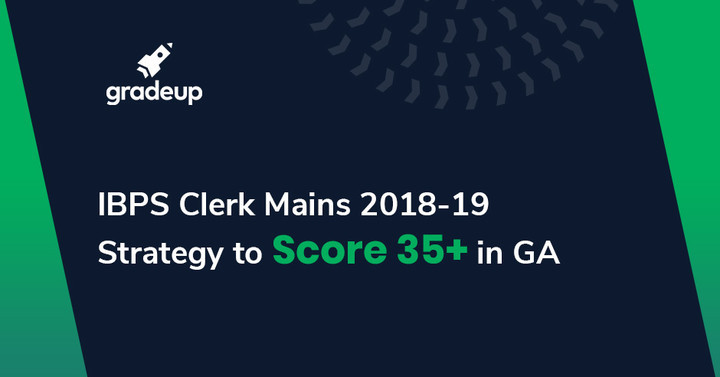 Tips to score 35+ in General Awareness of IBPS Clerk 2018, Read now!