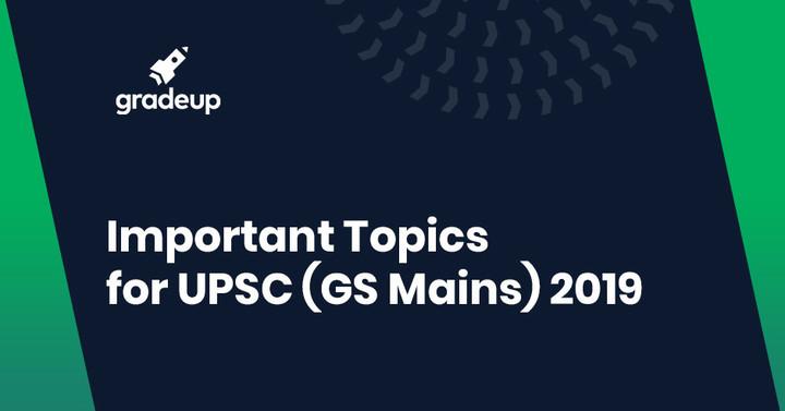 Important topics for UPSC (mains) 2019