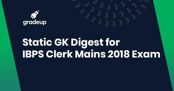 स्टेटिक जीके डाइजेस्ट  IBPS क्लर्क मेन्स 2018 परीक्षा के लिए