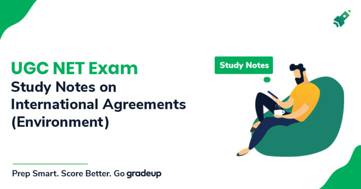 Study Notes on International Agreements (Environment) for UGC NET Exam