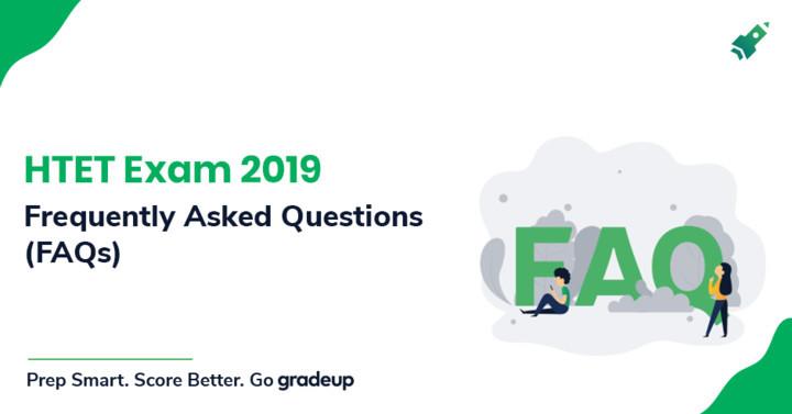 एचटीईटी परीक्षा 2019 के लिए अक्सर पूछे जाने वाले प्रश्न (एफएक्यू)