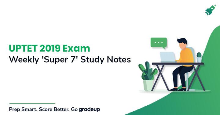 UPTET 2019 परीक्षा: साप्ताहिक 'सुपर 7' स्टडी नोट्स!