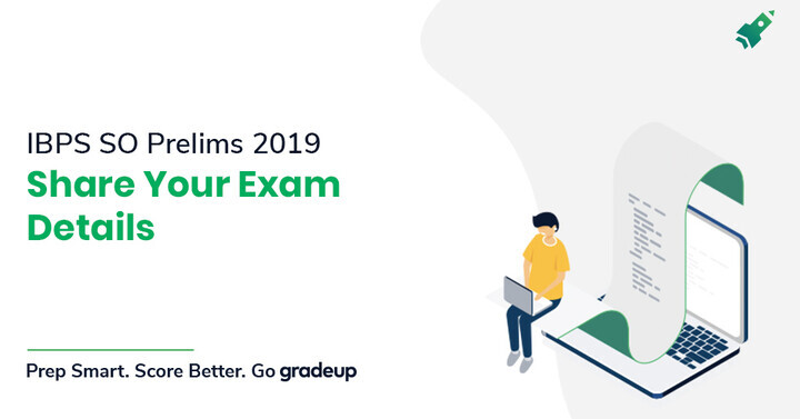 IBPS SO Prelims 2019: Share Your Exam Details