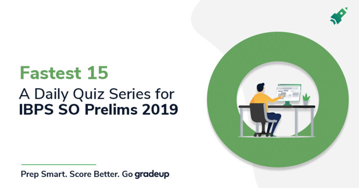 Fastest 15-  A Daily Quiz Series for IBPS SO Prelims 2019