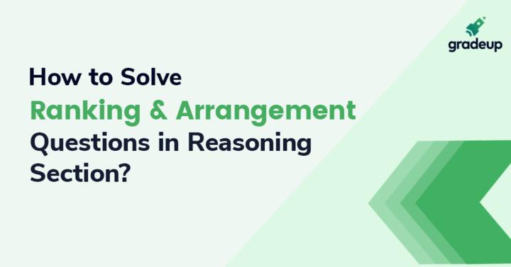 तर्कशक्ति परीक्षण खण्ड में रैंकिंग व्यवस्था के प्रश्नों को कैसे हल करेंगे