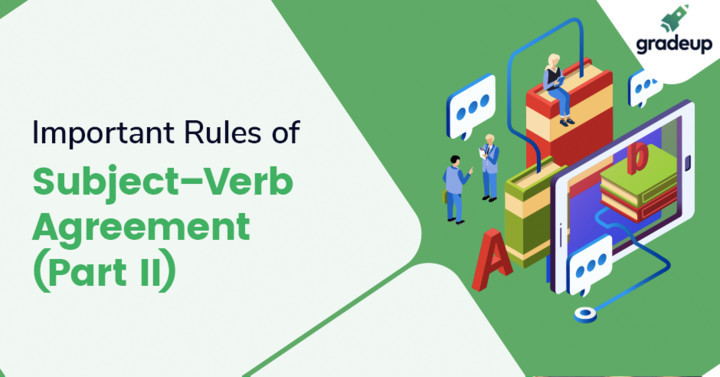 Important Rules of Subject –Verb Agreement (Part II)