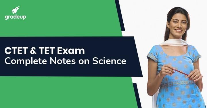 यूपीटीईटी और सीटीईटी परीक्षा के लिए विज्ञान पर पूर्ण नोट्स