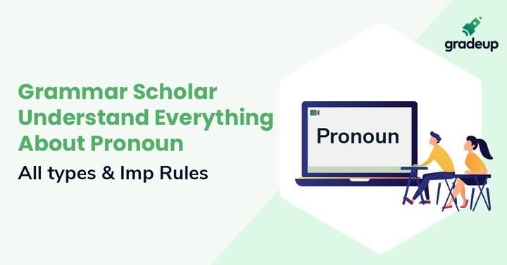 Grammar Scholar : Understand Everything about Pronoun